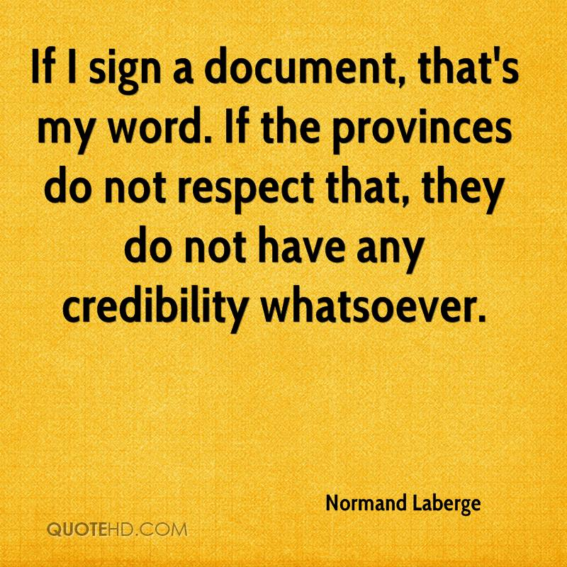 If I sign a document, that's my word. If the provinces do not respect that, they do not have any credibility whatsoever.