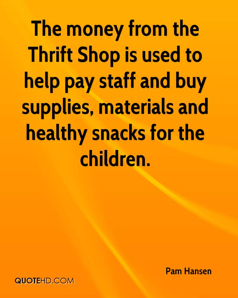 The money from the Thrift Shop is used to help pay staff and buy supplies, materials and healthy snacks for the children.