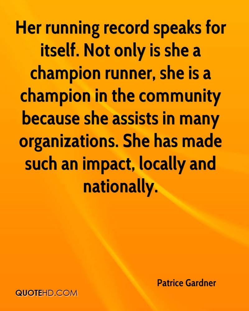 Her running record speaks for itself. Not only is she a champion runner, she is a champion in the community because she assists in many organizations. She has made such an impact, locally and nationally.
