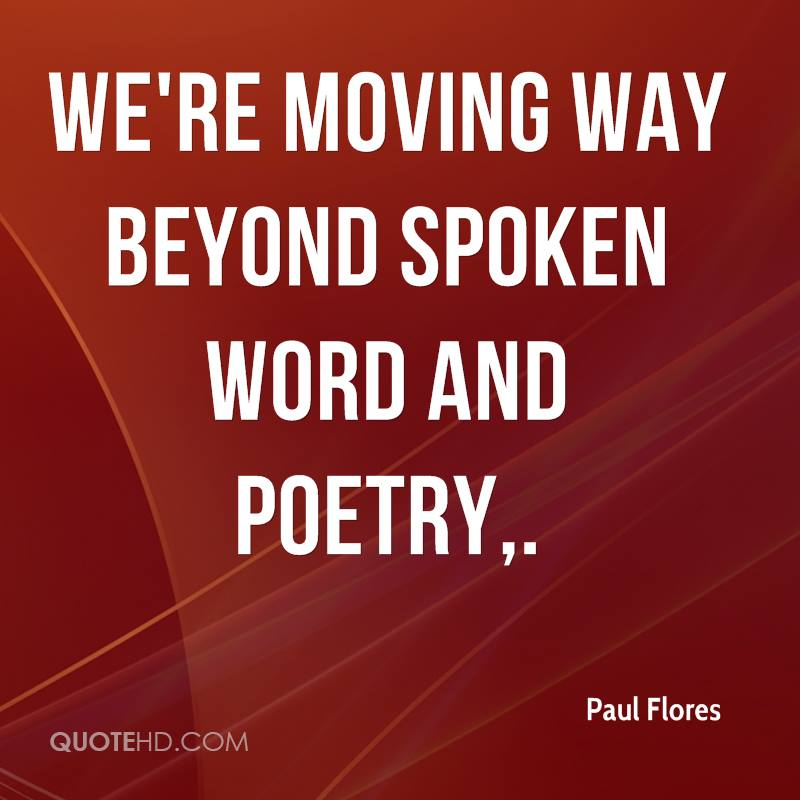 We're moving way beyond spoken word and poetry.