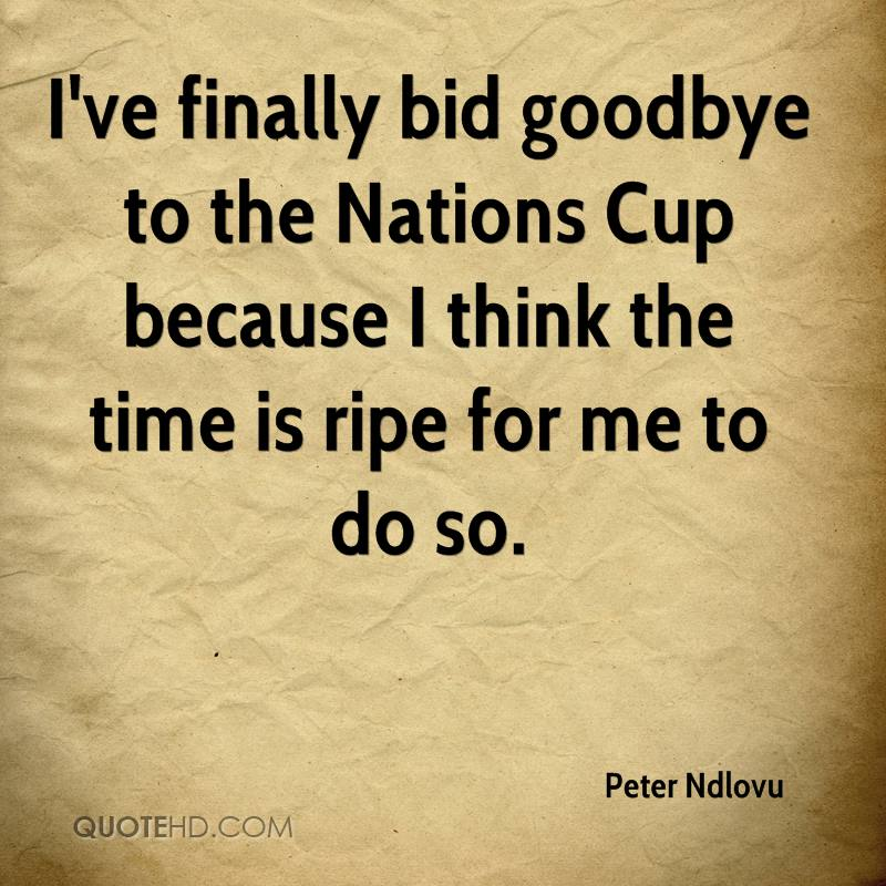 I've finally bid goodbye to the Nations Cup because I think the time is ripe for me to do so.