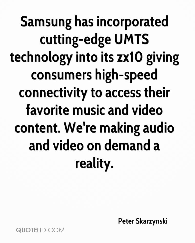 Samsung has incorporated cutting-edge UMTS technology into its zx10 giving consumers high-speed connectivity to access their favorite music and video content. We're making audio and video on demand a reality.