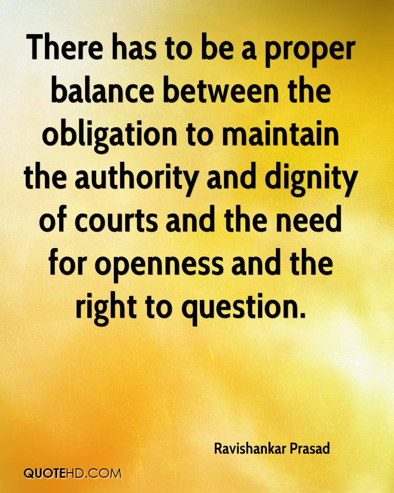 There has to be a proper balance between the obligation to maintain the authority and dignity of courts and the need for openness and the right to question.