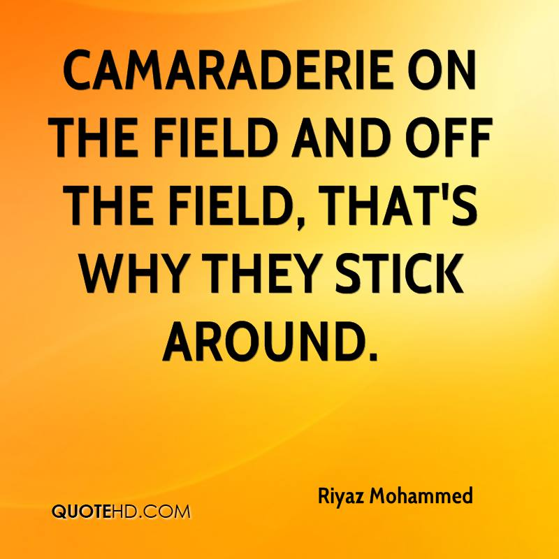 Camaraderie on the field and off the field, that's why they stick around.