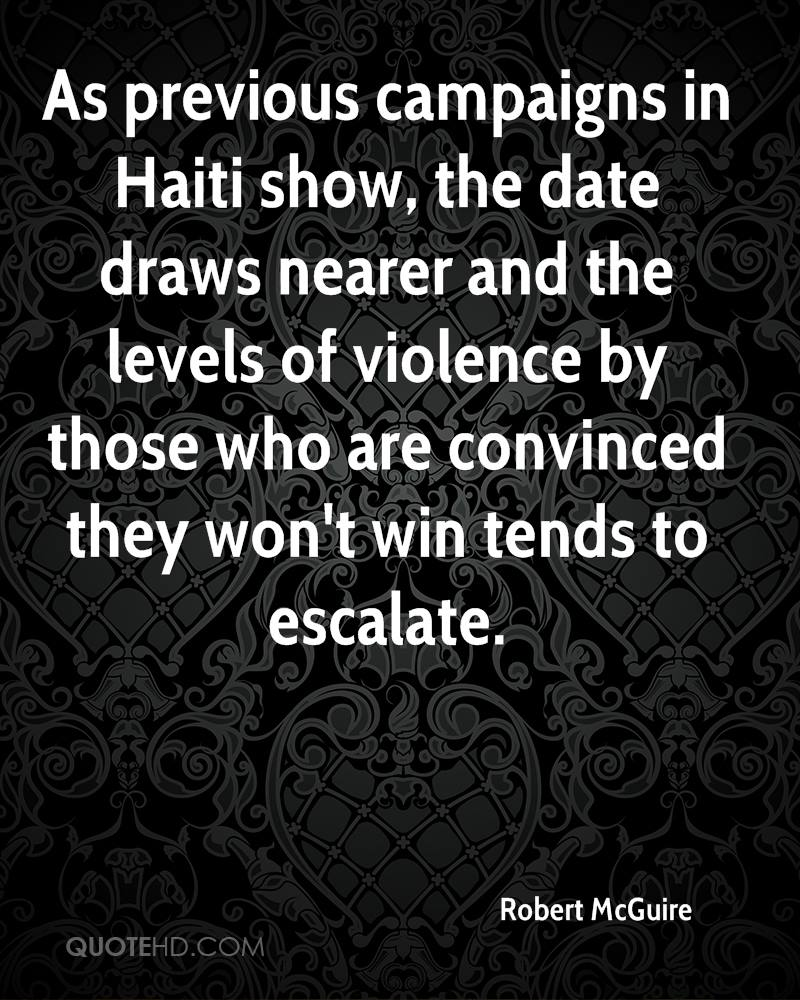 As previous campaigns in Haiti show, the date draws nearer and the levels of violence by those who are convinced they won't win tends to escalate.