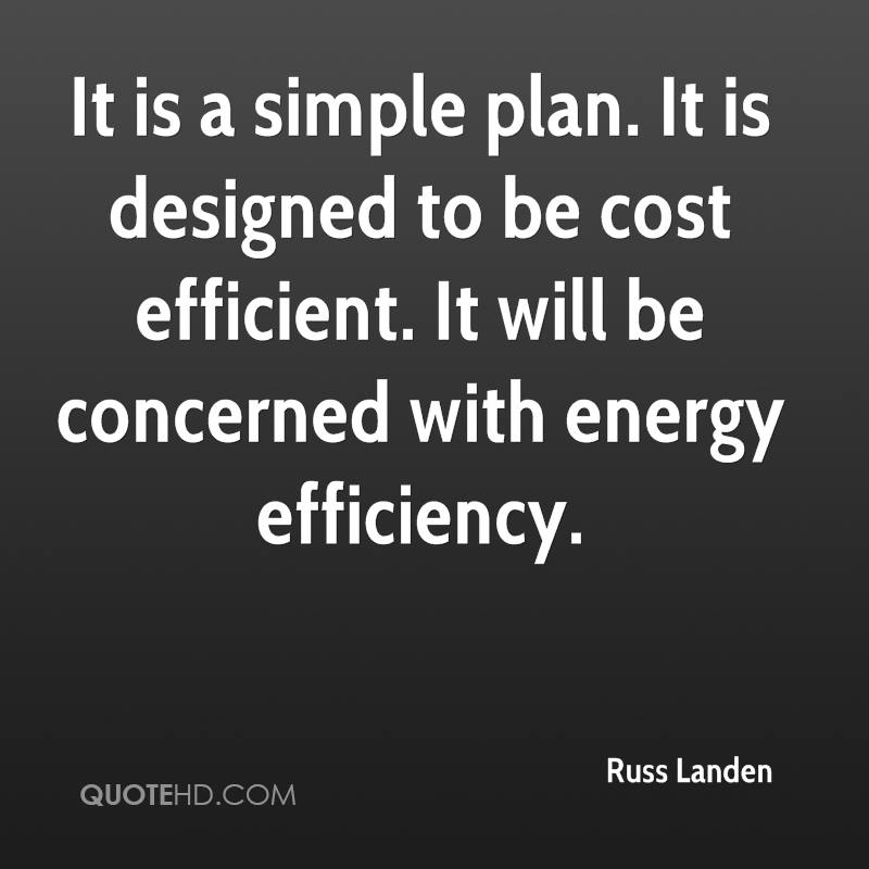 It is a simple plan. It is designed to be cost efficient. It will be concerned with energy efficiency.