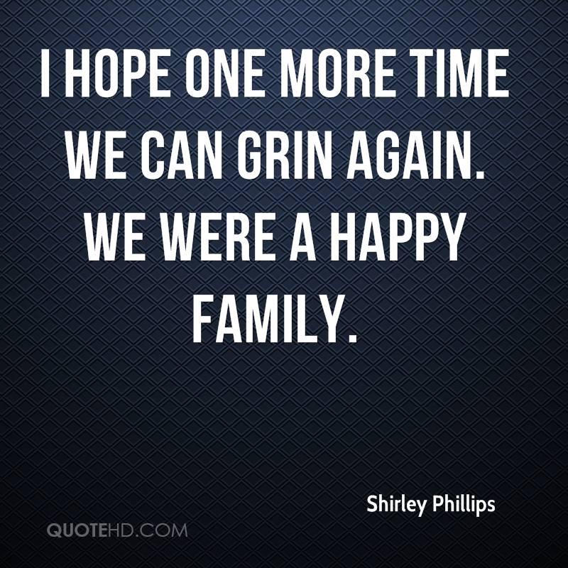 I hope one more time we can grin again. We were a happy family.
