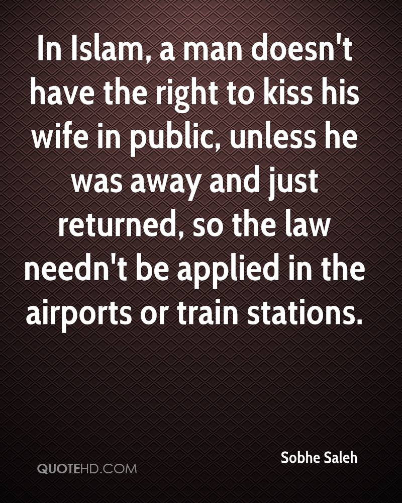 In Islam, a man doesn't have the right to kiss his wife in public, unless he was away and just returned, so the law needn't be applied in the airports or train stations.