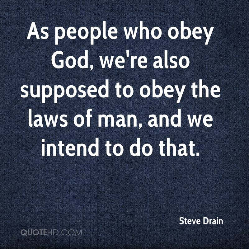 As people who obey God, we're also supposed to obey the laws of man, and we intend to do that.