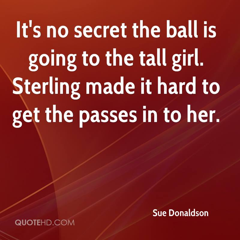 It's no secret the ball is going to the tall girl. Sterling made it hard to get the passes in to her.