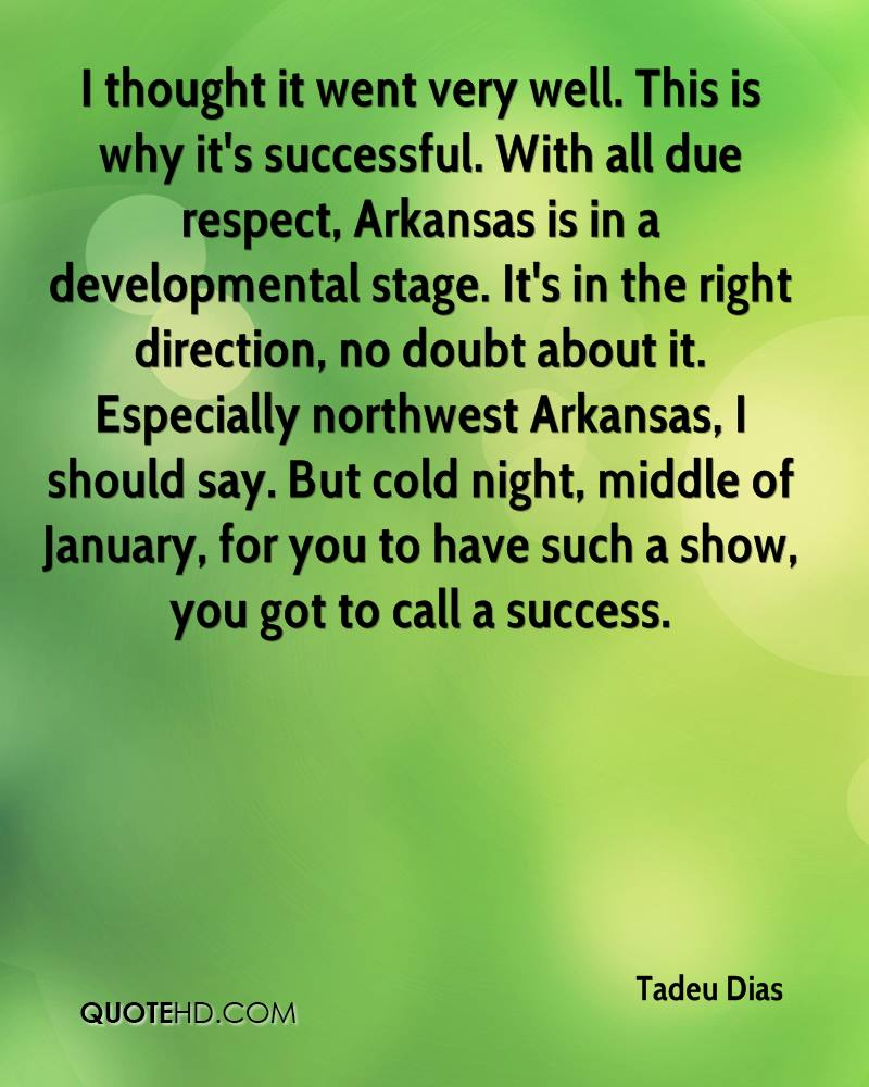 I thought it went very well. This is why it's successful. With all due respect, Arkansas is in a developmental stage. It's in the right direction, no doubt about it. Especially northwest Arkansas, I should say. But cold night, middle of January, for you to have such a show, you got to call a success.