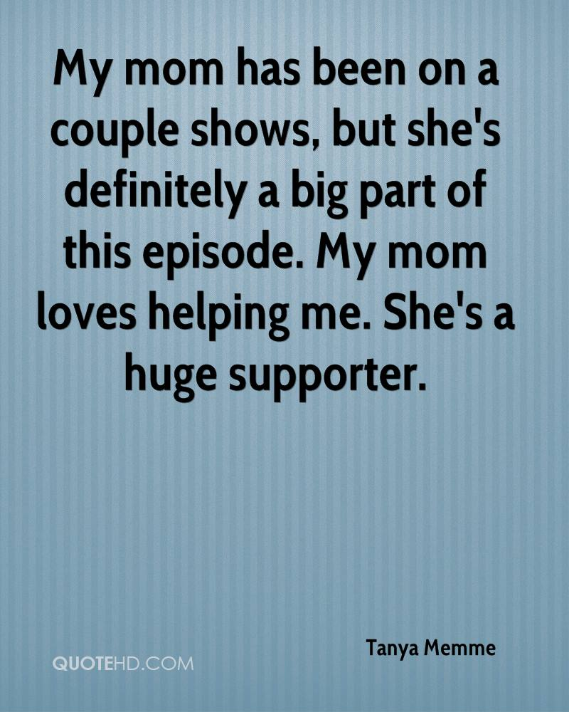 My mom has been on a couple shows, but she's definitely a big part of this episode. My mom loves helping me. She's a huge supporter.
