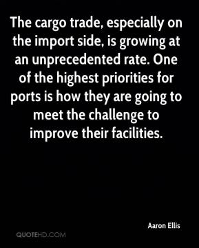 Aaron Ellis - The cargo trade, especially on the import side, is growing at an unprecedented rate. One of the highest priorities for ports is how they are going to meet the challenge to improve their facilities.