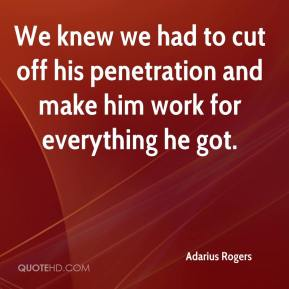 Adarius Rogers - We knew we had to cut off his penetration and make him work for everything he got.