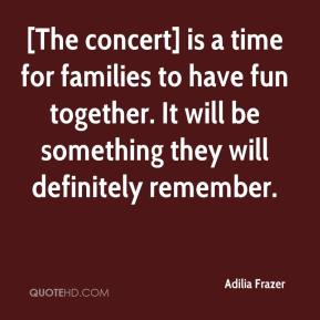 Adilia Frazer - [The concert] is a time for families to have fun together. It will be something they will definitely remember.
