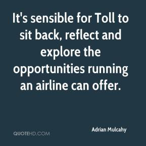 Adrian Mulcahy - It's sensible for Toll to sit back, reflect and explore the opportunities running an airline can offer.