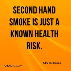 Adrienne Herron - Second hand smoke is just a known health risk.
