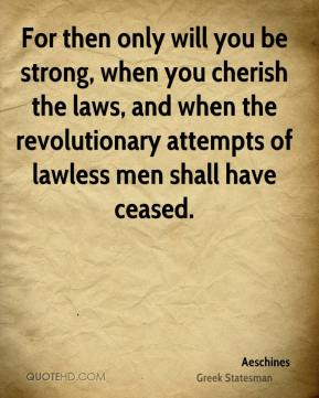 For then only will you be strong, when you cherish the laws, and when the revolutionary attempts of lawless men shall have ceased.
