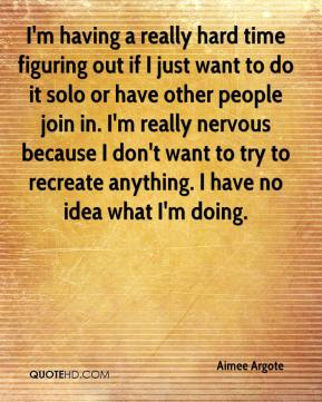 Aimee Argote - I'm having a really hard time figuring out if I just want to do it solo or have other people join in. I'm really nervous because I don't want to try to recreate anything. I have no idea what I'm doing.