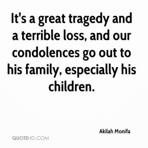 Akilah Monifa - It's a great tragedy and a terrible loss, and our condolences go out to his family, especially his children.