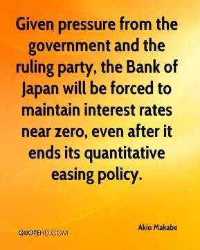 Akio Makabe - Given pressure from the government and the ruling party, the Bank of Japan will be forced to maintain interest rates near zero, even after it ends its quantitative easing policy.