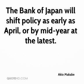 Akio Makabe - The Bank of Japan will shift policy as early as April, or by mid-year at the latest.