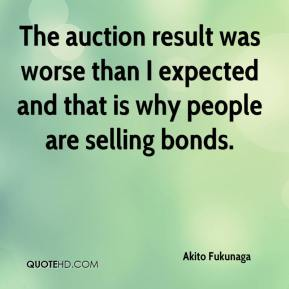 Akito Fukunaga - The auction result was worse than I expected and that is why people are selling bonds.
