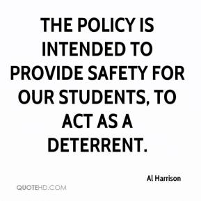 Al Harrison - The policy is intended to provide safety for our students, to act as a deterrent.