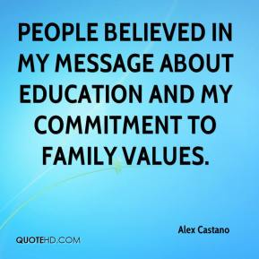 Alex Castano - People believed in my message about education and my commitment to family values.
