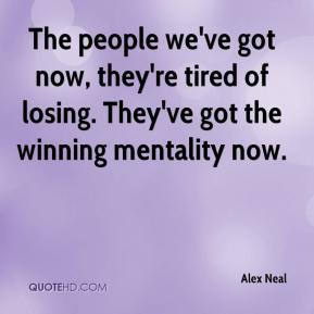 Alex Neal - The people we've got now, they're tired of losing. They've got the winning mentality now.