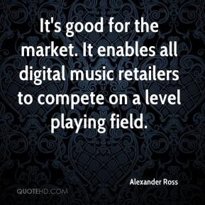 Alexander Ross - It's good for the market. It enables all digital music retailers to compete on a level playing field.