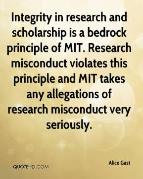 Alice Gast - Integrity in research and scholarship is a bedrock principle of MIT. Research misconduct violates this principle and MIT takes any allegations of research misconduct very seriously.