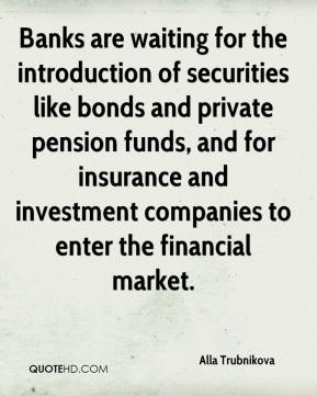 Alla Trubnikova - Banks are waiting for the introduction of securities like bonds and private pension funds, and for insurance and investment companies to enter the financial market.