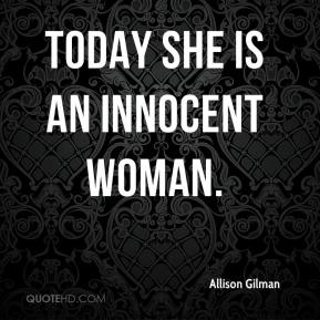 Allison Gilman - Today she is an innocent woman.
