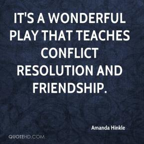 Amanda Hinkle - It's a wonderful play that teaches conflict resolution and friendship.