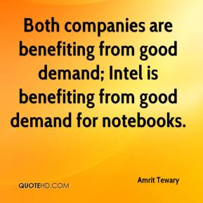 Amrit Tewary - Both companies are benefiting from good demand; Intel is benefiting from good demand for notebooks.