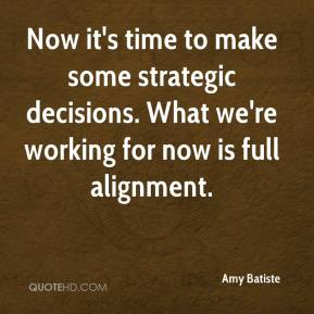 Amy Batiste - Now it's time to make some strategic decisions. What we're working for now is full alignment.