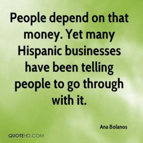 Ana Bolanos - People depend on that money. Yet many Hispanic businesses have been telling people to go through with it.