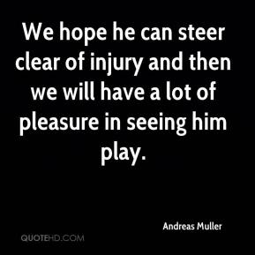 Andreas Muller - We hope he can steer clear of injury and then we will have a lot of pleasure in seeing him play.