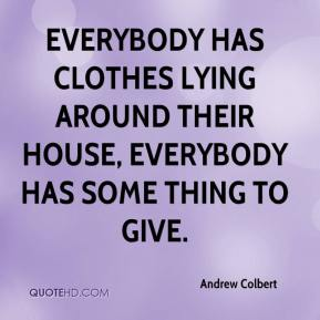 Everybody has clothes lying around their house, everybody has some thing to give.