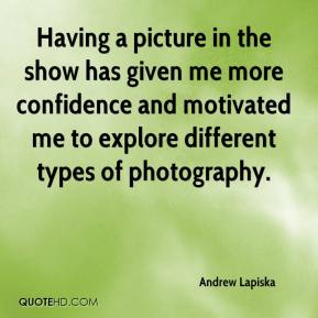 Having a picture in the show has given me more confidence and motivated me to explore different types of photography.