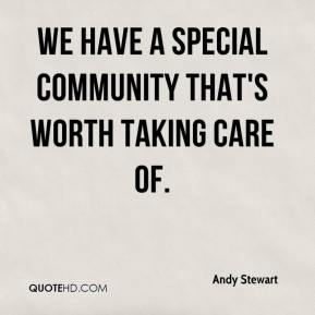Andy Stewart - We have a special community that's worth taking care of.