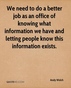 Andy Welch - We need to do a better job as an office of knowing what information we have and letting people know this information exists.