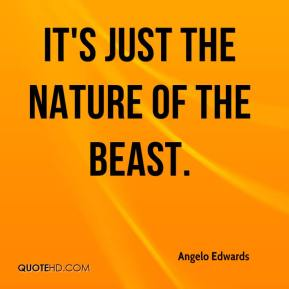 Angelo Edwards - It's just the nature of the beast.