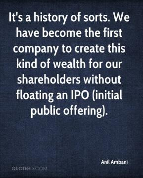 Anil Ambani - It's a history of sorts. We have become the first company to create this kind of wealth for our shareholders without floating an IPO (initial public offering).