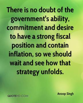 Anoop Singh - There is no doubt of the government's ability, commitment and desire to have a strong fiscal position and contain inflation, so we should wait and see how that strategy unfolds.