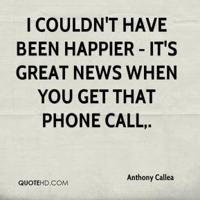 Anthony Callea - I couldn't have been happier - it's great news when you get that phone call.