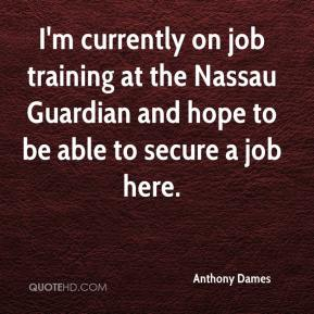 Anthony Dames - I'm currently on job training at the Nassau Guardian and hope to be able to secure a job here.