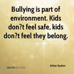 Arhan Ayalon - Bullying is part of environment. Kids don?t feel safe, kids don?t feel they belong.