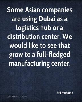 Arif Mubarak - Some Asian companies are using Dubai as a logistics hub or a distribution center. We would like to see that grow to a full-fledged manufacturing center.